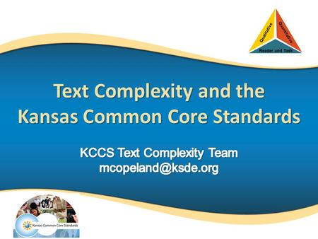 Text Complexity and the Kansas Common Core Standards.