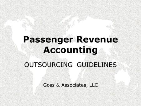 Passenger Revenue Accounting OUTSOURCING GUIDELINES Goss & Associates, LLC.