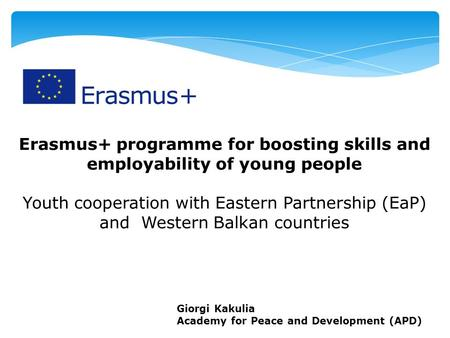 Erasmus+ programme for boosting skills and employability of young people Youth cooperation with Eastern Partnership (EaP) and Western Balkan countries.