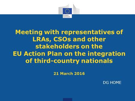 Meeting with representatives of LRAs, CSOs and other stakeholders on the EU Action Plan on the integration of third-country nationals 21 March 2016 DG.