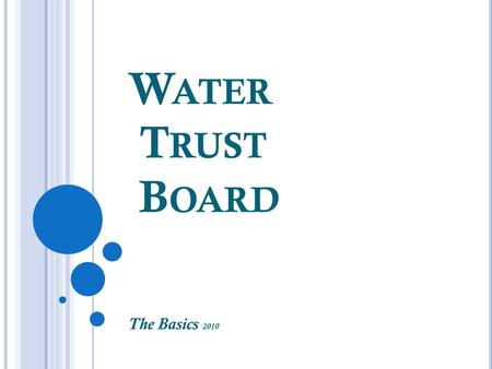W ATER T RUST B OARD The Basics 2010. T HE B OARD The 2001 New Mexico State Legislature, through the Water Project Finance Act, created the Water Trust.