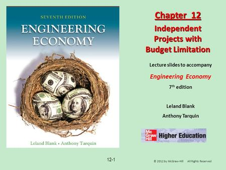 12-1 Lecture slides to accompany Engineering Economy 7 th edition Leland Blank Anthony Tarquin Chapter 12 Independent Projects with Budget Limitation ©