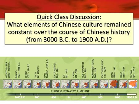 Quick Class Discussion: What elements of Chinese culture remained constant over the course of Chinese history (from 3000 B.C. to 1900 A.D.)?