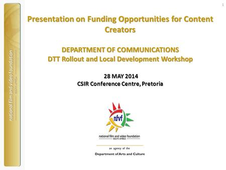 Presentation on Funding Opportunities for Content Creators DEPARTMENT OF COMMUNICATIONS DTT Rollout and Local Development Workshop 28 MAY 2014 CSIR Conference.