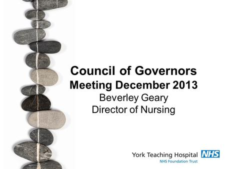 Council of Governors Meeting December 2013 Beverley Geary Director of Nursing.