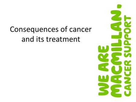Consequences of cancer and its treatment. Improvements in early detection and diagnosis More advanced treatments From acute to long-term condition Increasing.