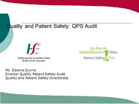 Quality and Patient Safety: QPS Audit Ms. Edwina Dunne Director Quality Patient Safety Audit Quality and Patient Safety Directorate.