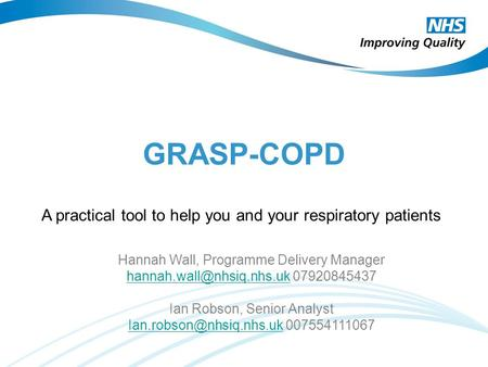 GRASP-COPD Hannah Wall, Programme Delivery Manager 07920845437 Ian Robson, Senior Analyst
