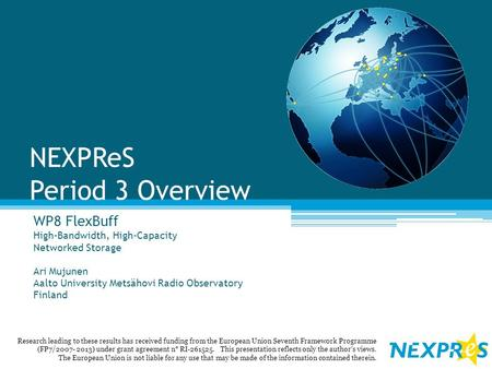 NEXPReS Period 3 Overview WP8 FlexBuff High-Bandwidth, High-Capacity Networked Storage Ari Mujunen Aalto University Metsähovi Radio Observatory Finland.