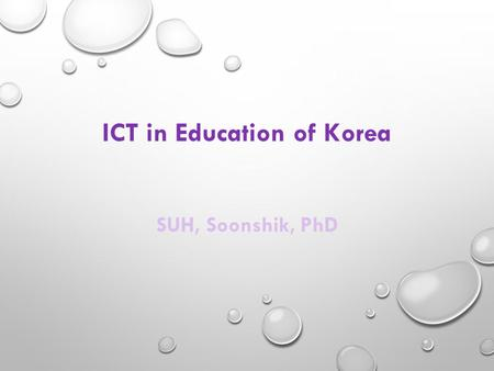 ICT in Education of Korea SUH, Soonshik, PhD. TABLE OF CONTENTS 2 ICT in Education: Overview II Case of ICT Use in Education III Global Cooperation IV.