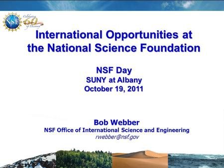 Bob Webber NSF Office of International Science and Engineering International Opportunities at the National Science Foundation NSF Day SUNY.
