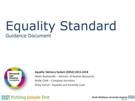 Equality Standard Guidance Document Equality Delivery System (EDS2) 2015-2018 Helen Rushworth – Director of Human Resources Molly Clark – Company Secretary.