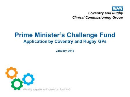 Prime Minister's Challenge Fund Application by Coventry and Rugby GPs January 2015.
