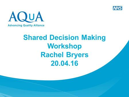 Shared Decision Making Workshop Rachel Bryers 20.04.16.
