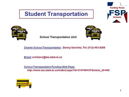 School Transportation Unit Charter School Transportation: Danny Sanchez, Tel: (512) 463-9266   School Transportation Funding.