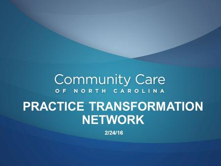 PRACTICE TRANSFORMATION NETWORK 2/24/16. 2 3 Transforming Clinical Practice Initiative (TCPI) Practice Transformation Network (PTN)  $18.6 million –