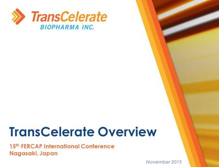 November 2015 15 th FERCAP International Conference Nagasaki, Japan TransCelerate Overview.