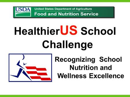 USDA's HealthierUS School Challenge Healthier US School Challenge Recognizing School Nutrition and Wellness Excellence.