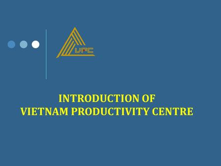 INTRODUCTION OF VIETNAM PRODUCTIVITY CENTRE. Vietnam became a member country of the Asian Productivity Organization (APO) – a regional intergovernmental.