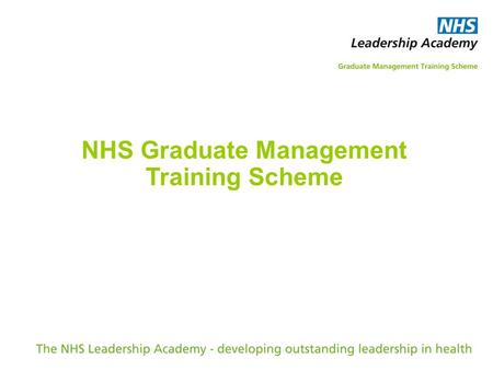 NHS Graduate Management Training Scheme. The NHS belongs to the people It is there to improve our health and well- being, supporting us to keep mentally.