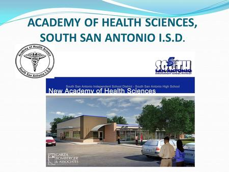 ACADEMY OF HEALTH SCIENCES, SOUTH SAN ANTONIO I.S.D.