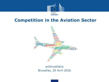 Antitrustitalia Bruxelles, 29 Avril 2016 Competition in the Aviation Sector.