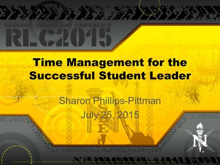 Time Management for the Successful Student Leader Sharon Phillips-Pittman July 25, 2015.