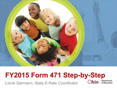 FY2015 Form 471 Step-by-Step Lorrie Germann, State E-Rate Coordinator.
