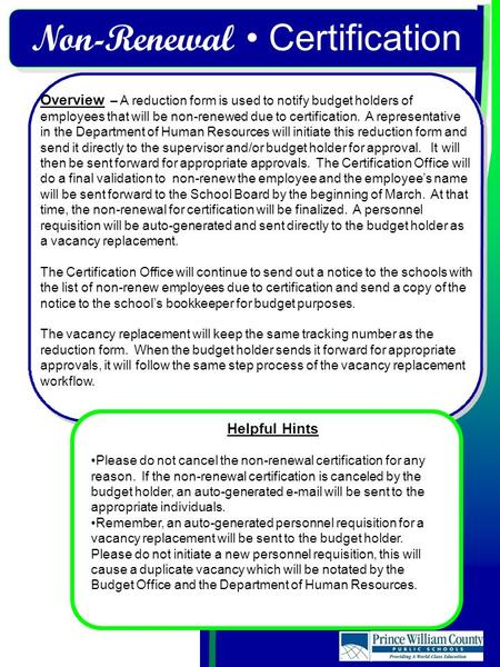 Non-Renewal Certification Overview – A reduction form is used to notify budget holders of employees that will be non-renewed due to certification. A representative.