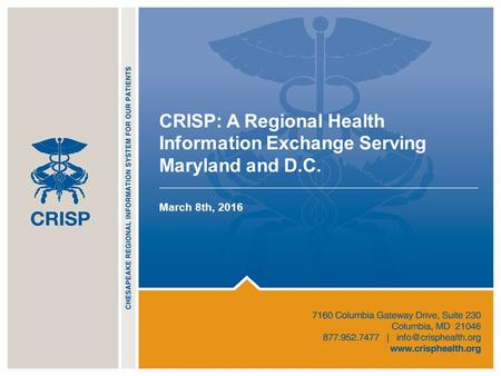 CRISP: A Regional Health Information Exchange Serving Maryland and D.C. March 8th, 2016.