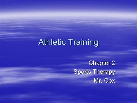 Athletic Training Chapter 2 Sports Therapy Mr. Cox.