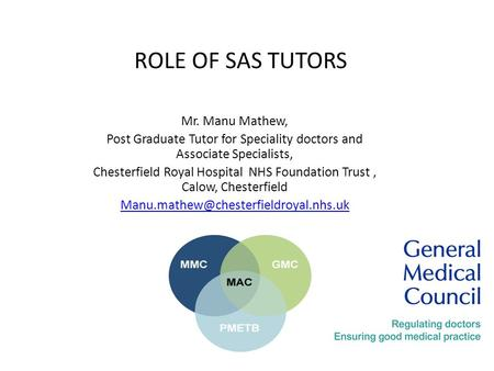 ROLE OF SAS TUTORS Mr. Manu Mathew, Post Graduate Tutor for Speciality doctors and Associate Specialists, Chesterfield Royal Hospital NHS Foundation Trust,