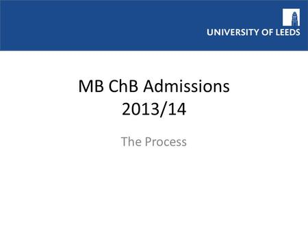 MB ChB Admissions 2013/14 The Process. MBChB Selection Aim of Admissions Process To select students academically able to complete the MBChB degree course.