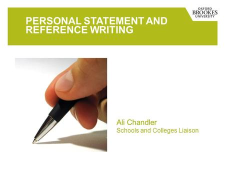 PERSONAL STATEMENT AND REFERENCE WRITING Ali Chandler Schools and Colleges Liaison.