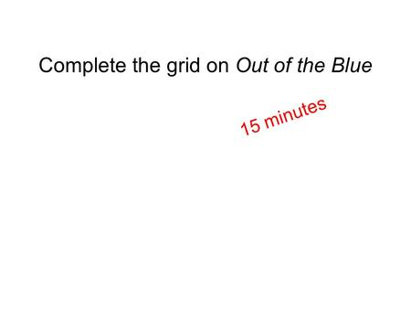 Complete the grid on Out of the Blue 15 minutes. Literature Unit 2: Set Poetry planning and writing your exam answer.