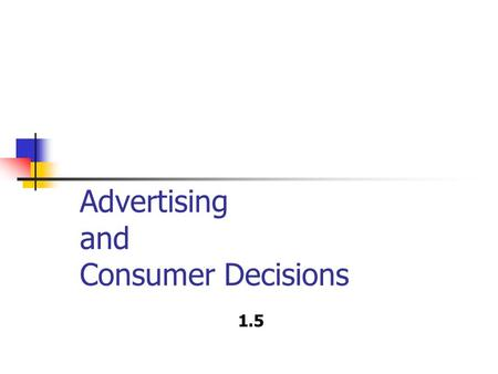 Advertising and Consumer Decisions 1.5. Advertising What is the purpose of advertising? Think of brands that you know. Write down the first 3 you thought.