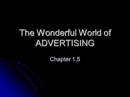 The Wonderful World of ADVERTISING Chapter 1.5. Why advertise? Make a profit! Make a profit!