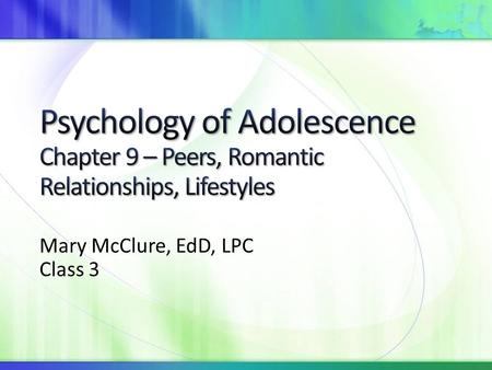 Mary McClure, EdD, LPC Class 3. Adolescents typically have a larger number of acquaintances than children do Beginning in early adolescence, teenagers.