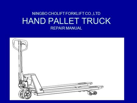 NINGBO CHOLIFT FORKLIFT CO.,LTD HAND PALLET TRUCK REPAIR MANUAL.