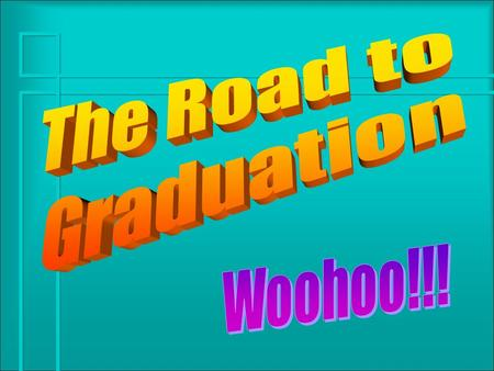 What is this? Mortar Board! Graduation – Thursday, May 26 – 2:30 PM Graduates, family, & friends must arrive by 1:30 PM!
