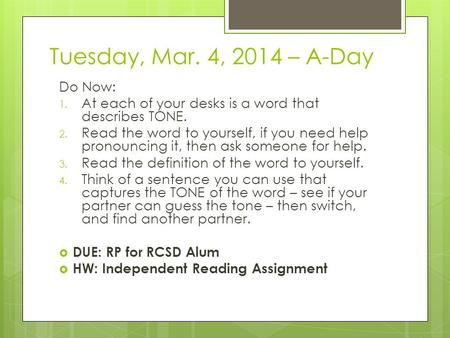 Tuesday, Mar. 4, 2014 – A-Day Do Now: 1. At each of your desks is a word that describes TONE. 2. Read the word to yourself, if you need help pronouncing.