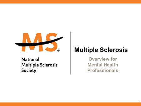 Multiple Sclerosis Overview for Mental Health Professionals 1.