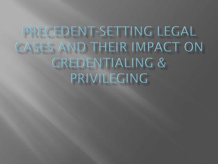 The primary purpose of credentialing is to protect health care organizations from the legal liability that could result from the actions of unqualified.