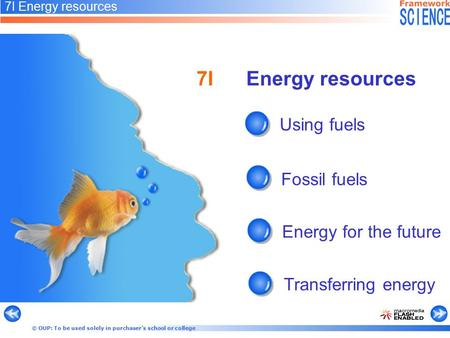 © OUP: To be used solely in purchaser's school or college 7I Energy resources Using fuels Energy for the future Transferring energy Fossil fuels 7I Energy.