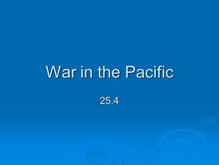 War in the Pacific 25.4. Points to Ponder  What advances did Japan make in Asia and the Pacific in late 1941 and 1942?  Which Allied victories turned.