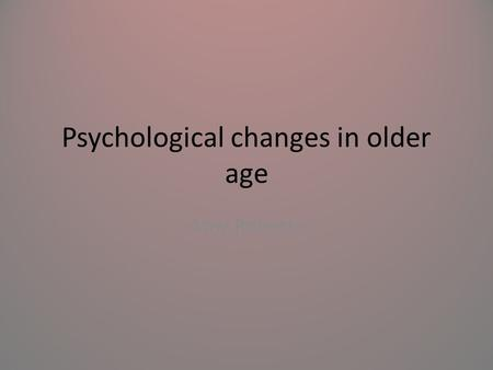 age related psychological change Nih medlineplus the magazine, 8 areas of age-related change, brain: memory and alzheimer's disease (ad), bones and joints, eyes and ears, digestive and metabolic, urogenital, dental: gingivitis, periodontitis, loss of teeth, skin, functional abilities.