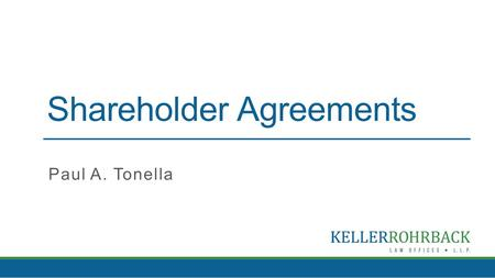 Shareholder Agreements Paul A. Tonella.  Value Balancing  existing owners  departing owner (or their estate) Enhancing Value  Joint Investments 