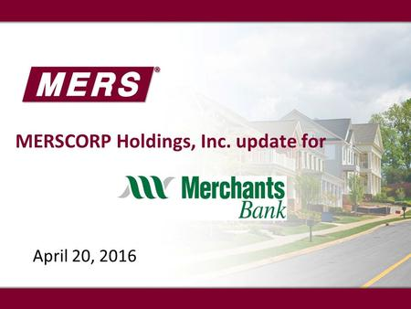 MERSCORP Holdings, Inc. update for April 20, 2016.