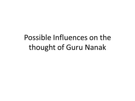 Possible Influences on the thought of Guru Nanak.