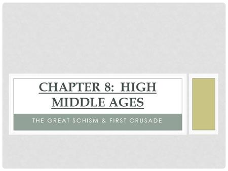 THE GREAT SCHISM & FIRST CRUSADE CHAPTER 8: HIGH MIDDLE AGES.
